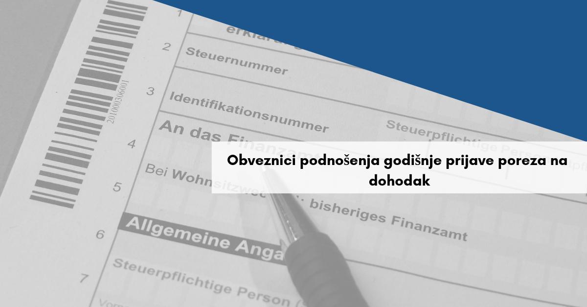 Obveznici podnošenja godišnje prijave poreza na dohodak