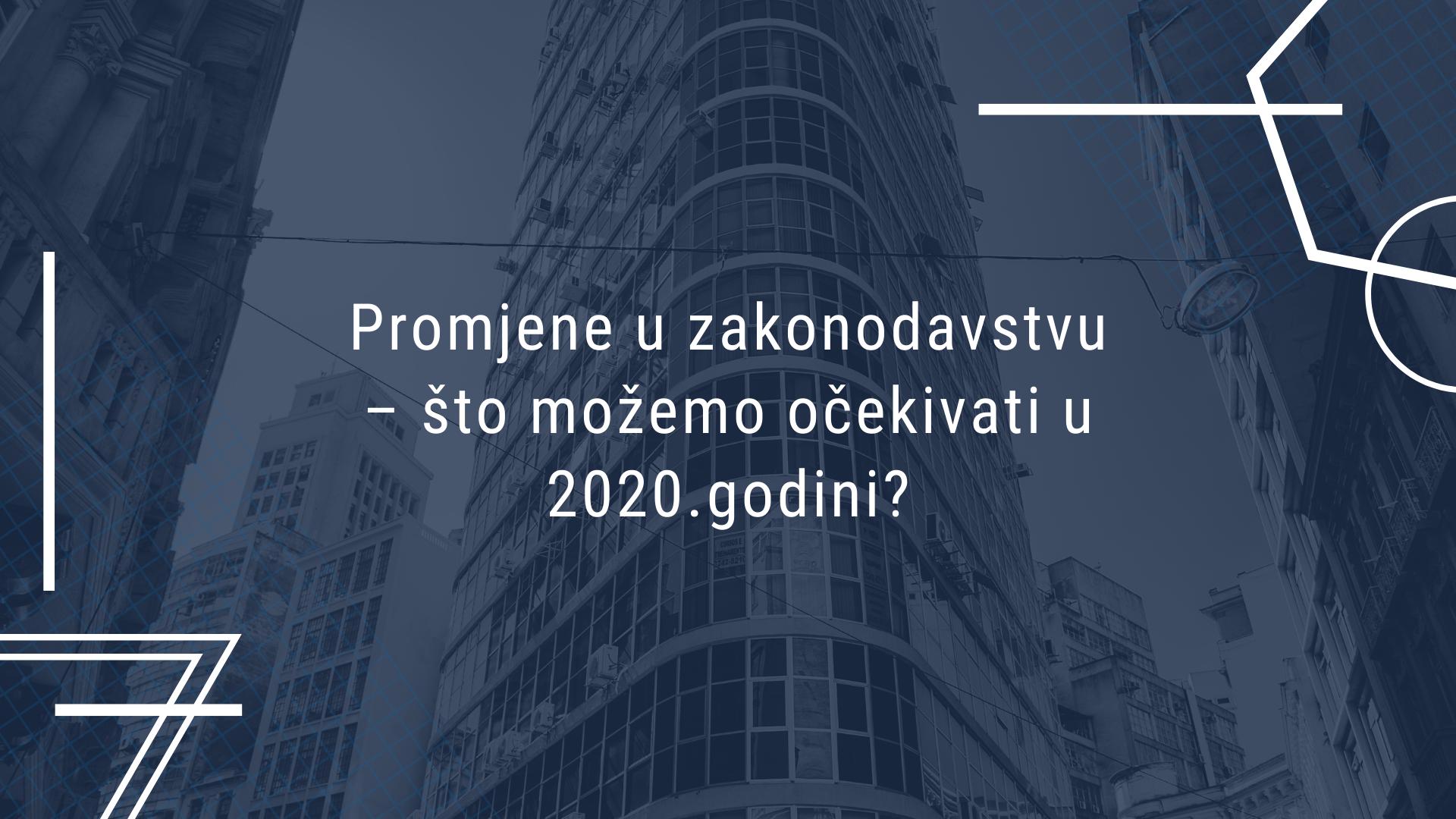 Promjene u zakonodavstvu – što možemo očekivati u 2020.godini?