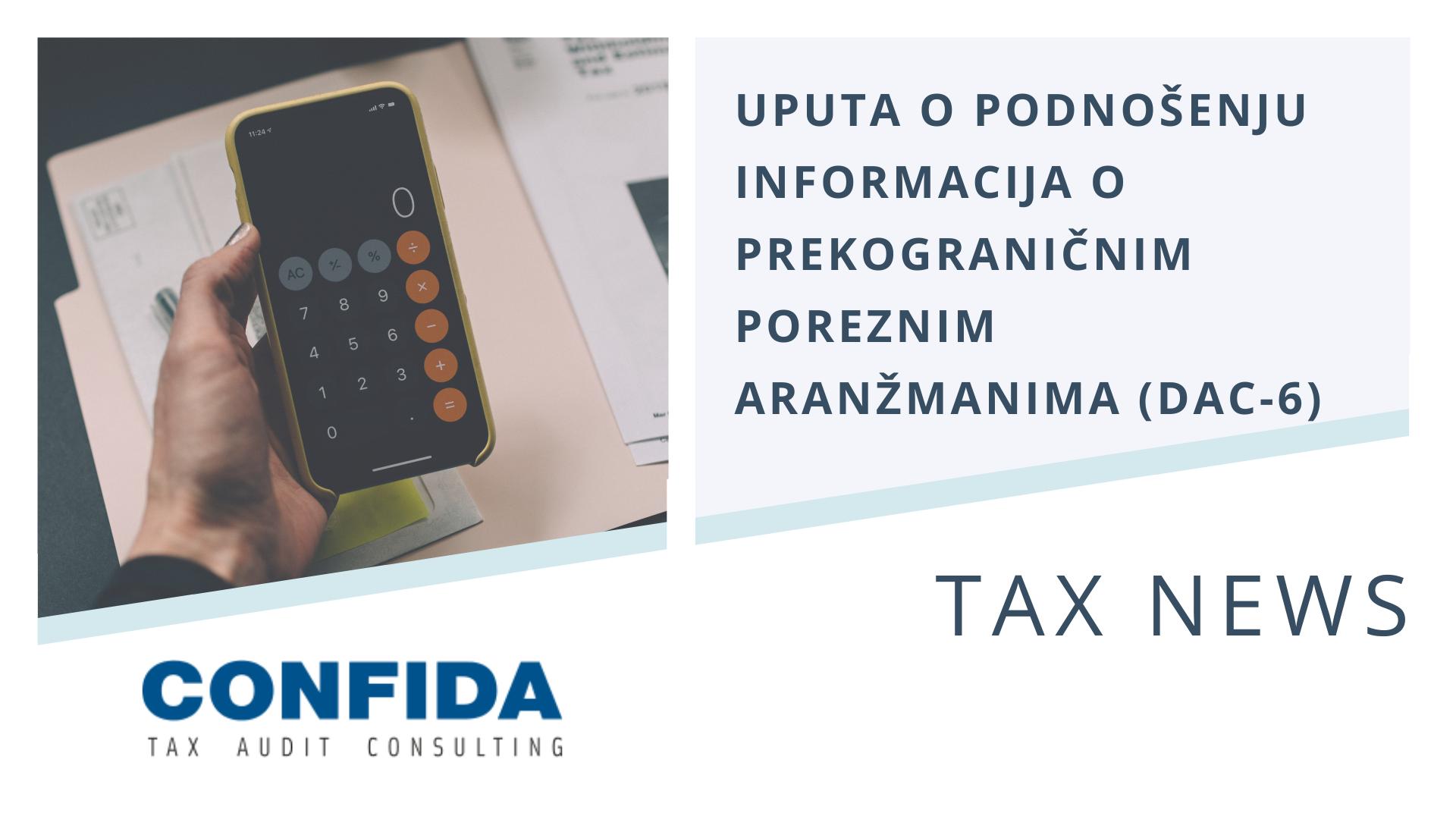 Temeljem usvajanja izmjena i dopuna Zakona o administrativnoj suradnji, Porezna uprava izdala je uputu o podnošenju informacija o prekograničnim poreznim aranžmanima (DAC-6).